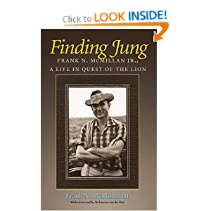 Finding Jung: Frank N. McMillan Jr., a Life in Quest of the Lion (Carolyn and Ernest Fay Series in Analytical Psychology)