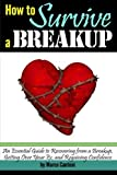 How to Survive a Breakup: An Essential Guide to Recovering from a Breakup, Getting Over Your Ex, and Regaining Confidence