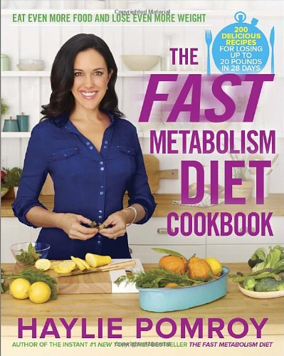 The Fast Metabolism Diet Cookbook: Eat Even More Food and Lose Even More Weight by Haylie Pomroy