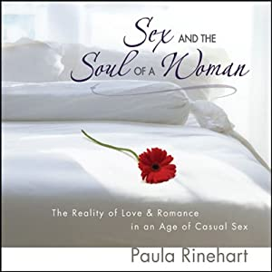 Sex and the Soul of a Woman: The Reality of Love and Romance in an Age of Casual Sex | [Paula Rinehart]