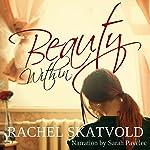 Beauty Within: Riley Family Legacy Novellas, Book 1 | Rachel Skatvold