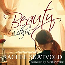 Beauty Within: Riley Family Legacy Novellas, Book 1 Audiobook by Rachel Skatvold Narrated by Sarah Pavelec