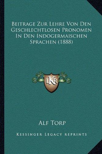 Beitrage Zur Lehre Von Den Geschlechtlosen Pronomen in Den Indogermaischen Sprachen (1888)