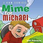 I CAN series: Mime for Michael | Niki Svenson