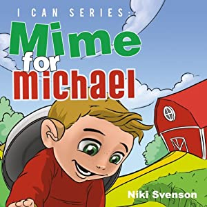 I CAN series: Mime for Michael | [Niki Svenson]