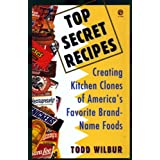 Top Secret Recipes: Creating Kitchen Clones of America's Favorite     Brand-Name Foods (Penguin Viking Plume General Books)by Todd Wilbur