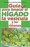 GU�A PARA LIMPIAR EL H�GADO, LA VES�CULA Y LOS RI�ONES: Por el autor del Blog de la Limpieza Hep�tica