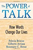 img - for The Power of Talk: How Words Change Our Lives by Briscoe, Felecia M., Arriaza, Gilberto, Henze, Rosemary C. (2009) Paperback book / textbook / text book