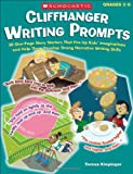 Cliffhanger Writing Prompts: 30 One-Page Story Starters That Fire Up Kids Imaginations and Help Them Develop Strong Narrative Writing Skills