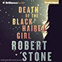 Death of the Black-Haired Girl (       UNABRIDGED) by Robert Stone Narrated by David Colacci