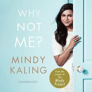 Why Not Me? Audiobook by Mindy Kaling Narrated by Mindy Kaling