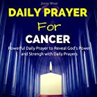 Daily Prayer for Cancer: Powerfull Daily Prayer to Reveal God's Power and Strength in Your Life Hörbuch von Jerry West Gesprochen von: David Deighton