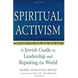 Spiritual Activism: A Jewish Guide to Leadership and Repairing the World ~ Avraham Weiss