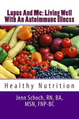 Lupus And Me: Living Well With An Autoimmune Illness: Healthy Nutrition (Volume 1)