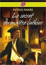 Le secret du ma�tre luthier par Patrice Favaro