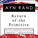 Return of the Primitive: The Anti-Industrial Revolution Audiobook by Ayn Rand, Peter Schwartz Narrated by Bernadette Dunne