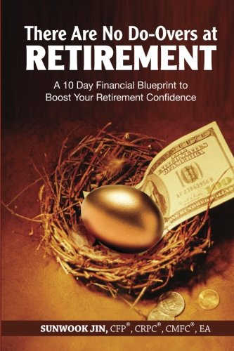 There Are No Do-Overs at Retirement: A 10 Day Financial Blueprint to Boost Your Retirement Confidence