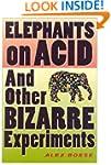 Elephants on Acid: And Other Bizarre...