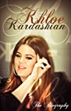 Khloe Kardashian: The Biography