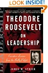 Theodore Roosevelt on Leadership: Exe...
