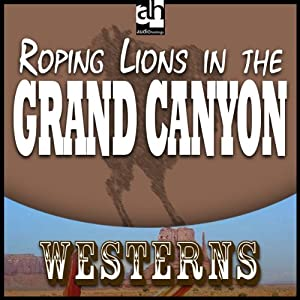 Roping Lions in the Grand Canyon | [Zane Grey]