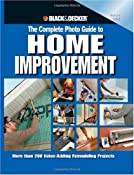 Amazon.com: Black &amp; Decker The Complete Photo Guide to Home Improvement: More Than 200 Value-adding Remodeling Projects (Black &amp; Decker Complete Photo Guide): Editors of Creative Publishing: Books