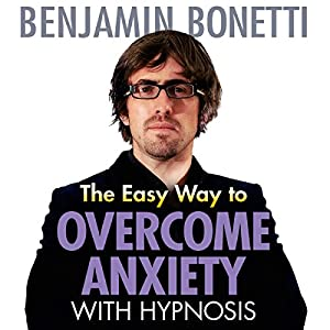 The Easy Way to Overcome Anxiety with Hypnosis | [Benjamin Bonetti]