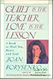 Guilt Is the Teacher, Love Is the Lesson: A Book to Heal You, Heart and Soul (0446514659) by Borysenko, Joan