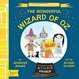 Wonderful Wizard of Oz: A BabyLit® Colors Primer