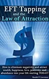 img - for EFT Tapping and the Law of Attraction: How to eliminate negativity and attract wealth, happiness, love, positivity, and abundance into your life starting TODAY! book / textbook / text book