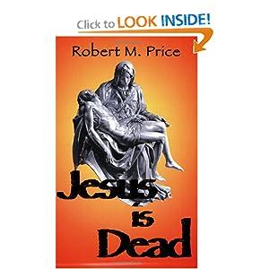 Jesus is Dead - Robert M. Price