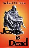 Jesus Is Dead (1578840007) by Robert M. Price