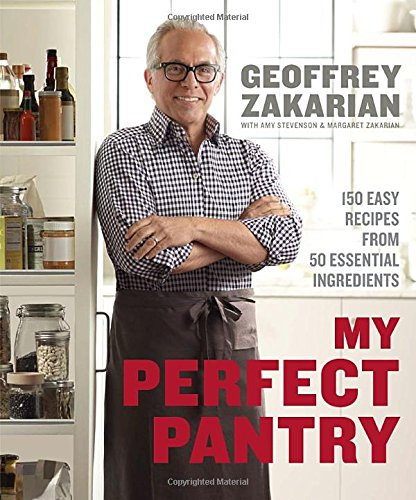 My Perfect Pantry: 150 Easy Recipes from 50 Essential Ingredients by Geoffrey Zakarian, Amy Stevenson, Margaret Zakarian