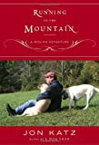 Running to the Mountain: A Midlife Adventure (0767904982) by Katz, Jon