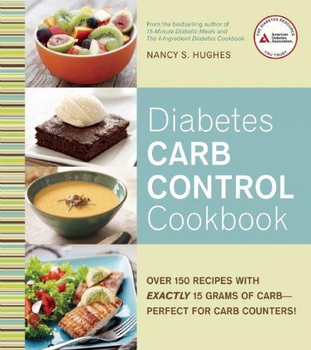 Diabetes Carb Control Cookbook: Over 150 Recipes with Exactly 15 Grams of Carb – Perfect for Carb Counters! by Nancy S. Hughes