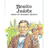 Benito Juarez, Hero of Modern Mexico