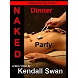 NAKED Dinner Party: NAKED Series ~ Kendall Swan