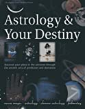 img - for Astrology & Your Destiny: Discover Your Place in the Universe Through the Ancient Arts of Prediction and Divination book / textbook / text book