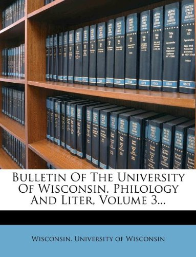 Bulletin Of The University Of Wisconsin. Philology And Liter, Volume 3...