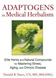 img - for Adaptogens in Medical Herbalism: Elite Herbs and Natural Compounds for Mastering Stress, Aging, and Chronic Disease by Yance CN MH RH(AHG), Donald R. (2013) Hardcover book / textbook / text book