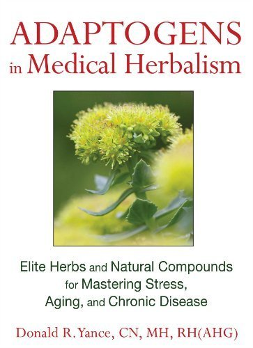 Adaptogens In Medical Herbalism: Elite Herbs And Natural Compounds For Mastering Stress, Aging, And Chronic Disease By Yance Cn Mh Rh(Ahg), Donald R. (2013) Hardcover