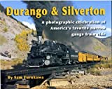 Durango and Silverton: A photographic celebration of Americas favorite narrow gauge train ride