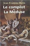 echange, troc Jean-François Hutin - Le complot de La Méduse