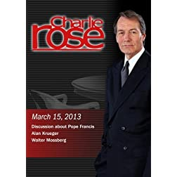 Charlie Rose - Discussion about Pope Francis; Alan Krueger; Walter Mossberg (March 15, 2013)