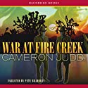 War at Fire Creek Audiobook by Cameron Judd Narrated by Pete Bradbury