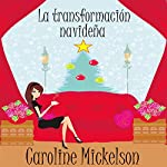 La Transformación Navideña [The Christmas Transformation] | Caroline Mickelson