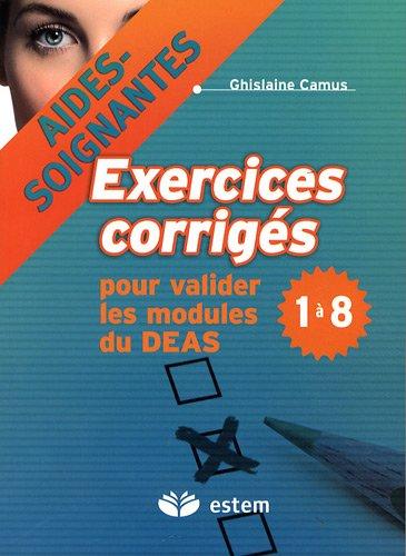 Exercices corrigés pour valider les modules du DEAS 1 à 8 : Aides-soignantes