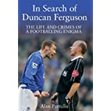 In Search of Duncan Ferguson: The Life and Crimes of a Footballing Enigmaby Alan Pattullo