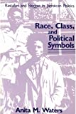img - for Race, Class, and Political Symbols: Rastafari and Reggae in Jamaican Politics by Waters, Anita M. (1985) Paperback book / textbook / text book