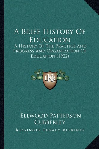A Brief History of Education: A History of the Practice and Progress and Organization of Education (1922)
